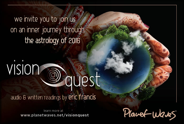 Vision Quest will explore the astrology of 2016, including Saturn square Neptune and Uranus conjunct Eris. We know you'll love this excellent astrological and spiritual guide.